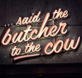 Nice to meat you…said the Butcher to the Cow